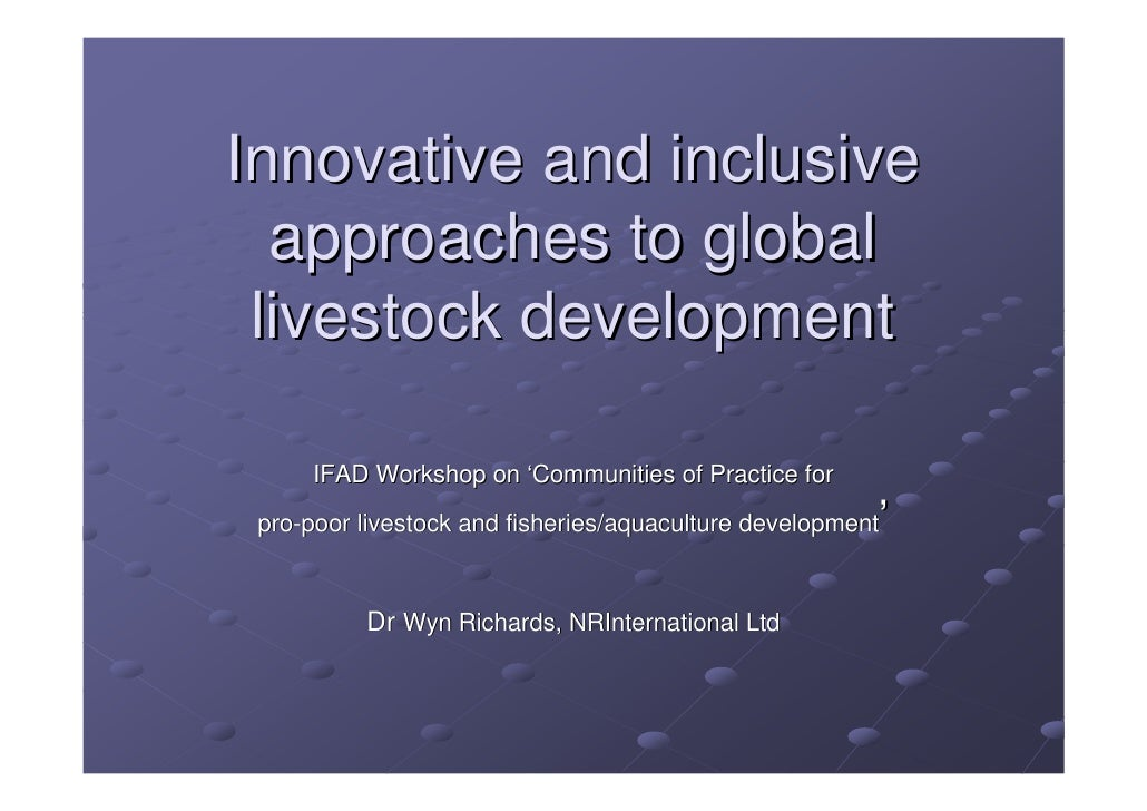 Innovative and inclusive   approaches to global  livestock development       IFAD Workshop on 'Communities of Practice for...