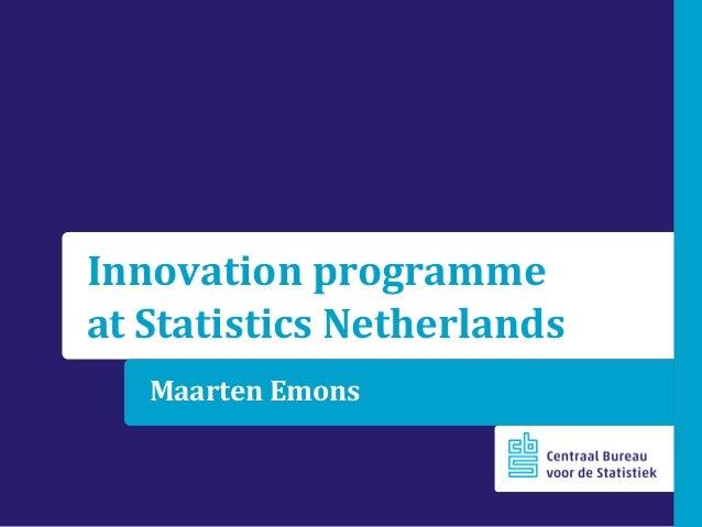 Innovation programme at Statistics Netherlands Maarten Emons