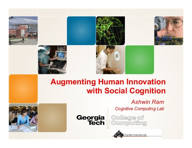 Augmenting Human Innovation with Social Cognition Ashwin Ram Cognitive Computing Lab