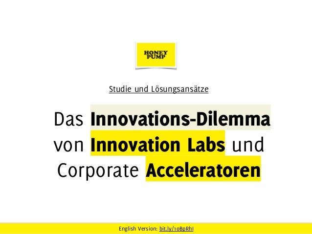 English Version: bit.ly/1oBpRhI Das Innovations-Dilemma  von Innovation Labs und Corporate Acceleratoren