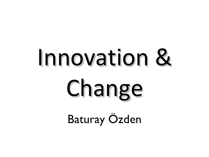 Innovation & Change Baturay Özden