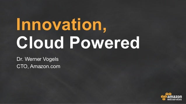 Innovation, Cloud Powered - Dr Werner Vogels