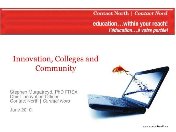 Innovation, Colleges and          Community   Stephen Murgatroyd, PhD FRSA   Chief Innovation Officer   Contact North | Co...