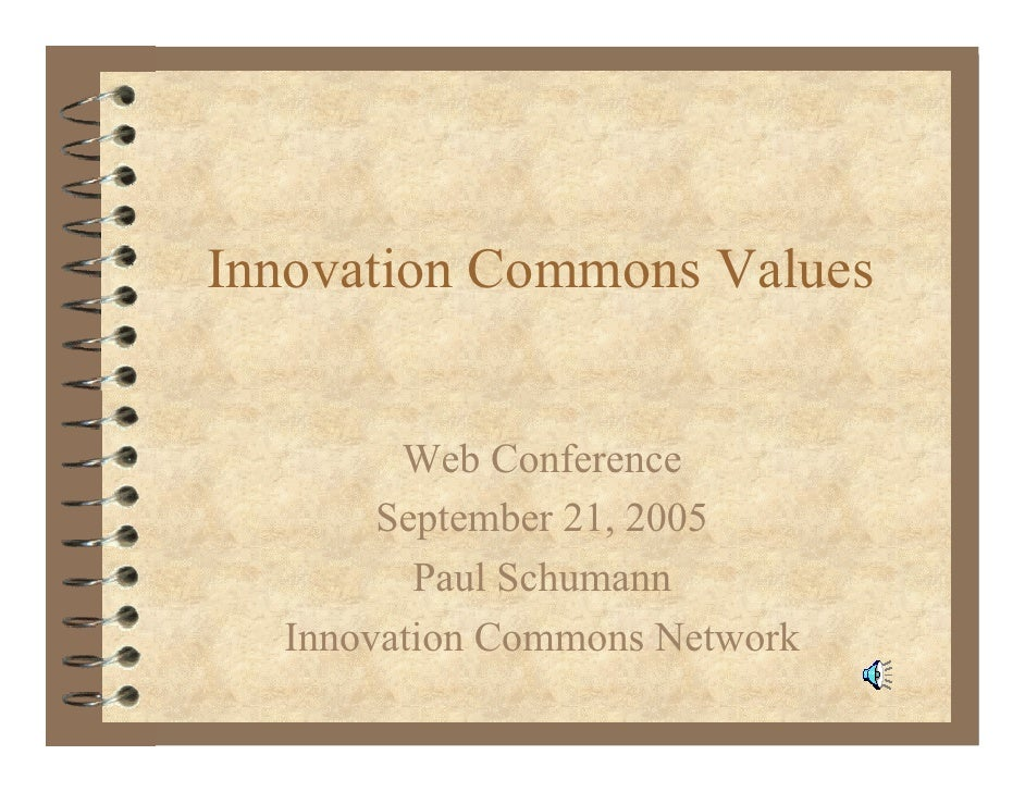 Innovation Commons Values           Web Conference        September 21, 2005          Paul Schumann   Innovation Commons N...