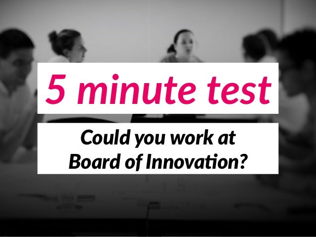 5 minute test www.boardofinnovation.com Could you work at