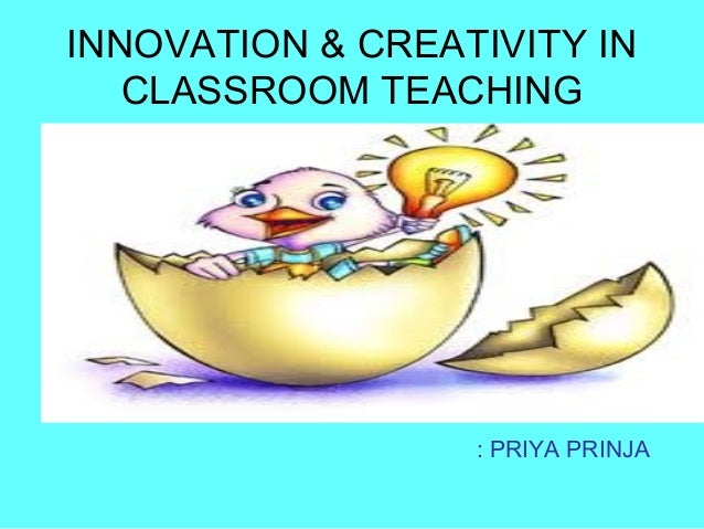Innovative Classroom Teaching Strategies : Innovation and creativity in classroom teaching