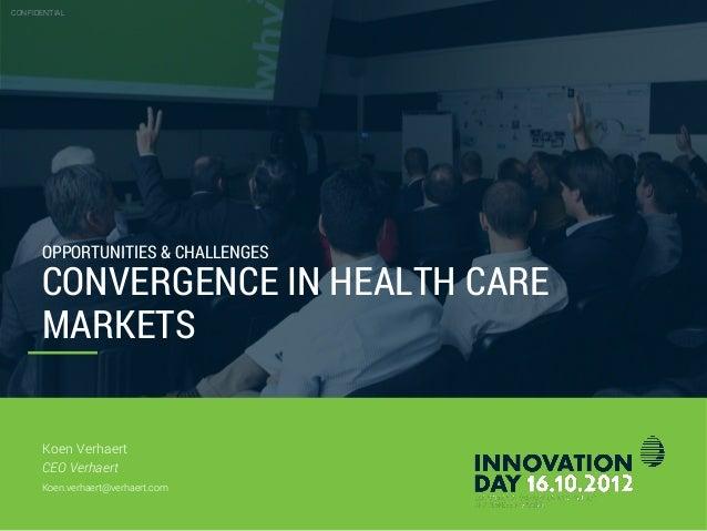CONFIDENTIAL  CONVERGENCE IN HEALTH CARE MARKETS Opportunities & challenges  Koen Verhaert Koen.verhaert@verhaert.com  26....