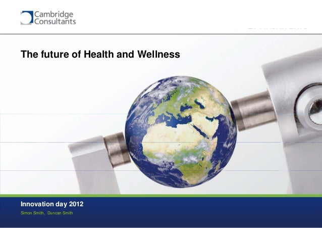 Cambridge Consultants Innovation Day 2012: Consumer healthcare and healthy consumer goods can the future be predicted