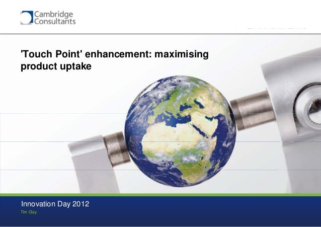 Cambridge Consultants Innovation Day 2012: Touch point enhancement maximising product uptake