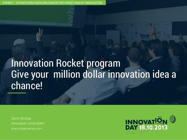 2 Innovation Rocket program Give your million dollar innovation idea a chance! CONFIDENTI AL Zane Smilga Innovation consul...