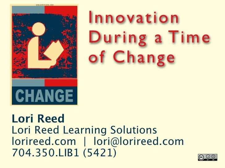 Innovation              Dur ing a Time              of ChangeLori ReedLori Reed Learning Solutionslorireed.com | lori@lori...