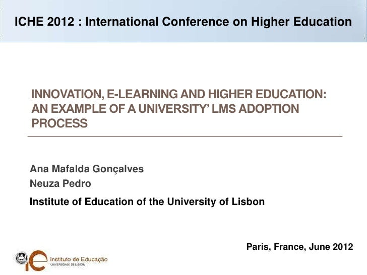 ICHE 2012 : International Conference on Higher Education  INNOVATION, E-LEARNING AND HIGHER EDUCATION:  AN EXAMPLE OF A UN...