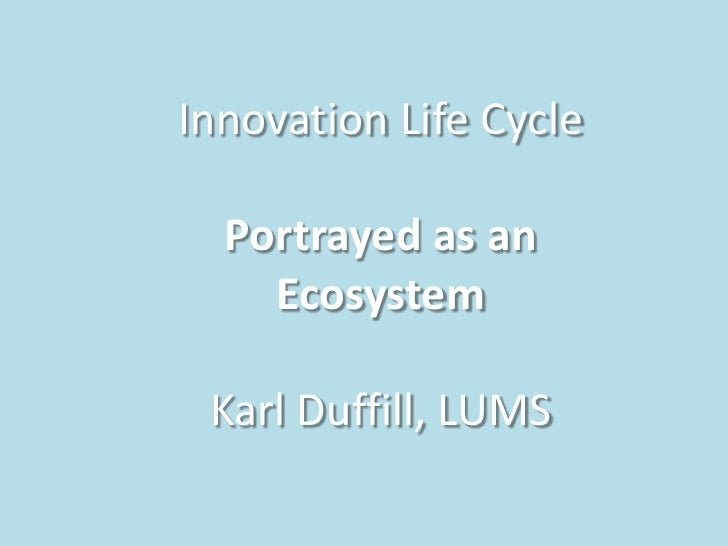 Innovation Life Cycle<br />Portrayed as an Ecosystem<br />Karl Duffill, LUMS<br />