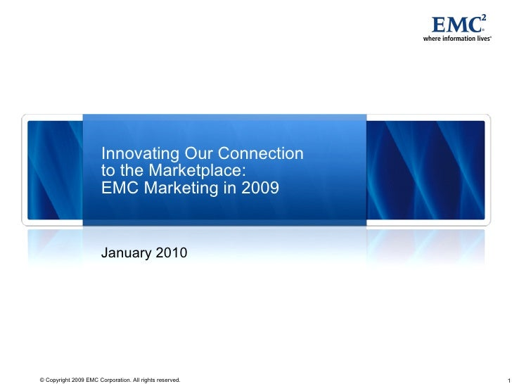 Innovating Our Connection                        to the Marketplace:                        EMC Marketing in 2009         ...