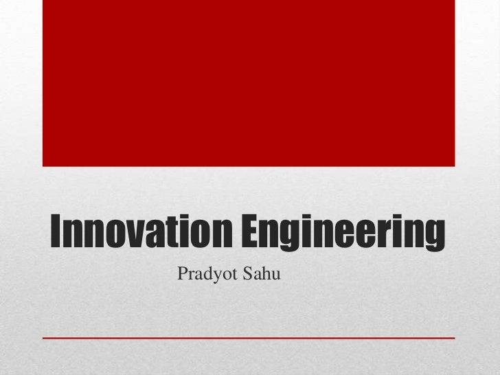 Innovation Engineering<br />PradyotSahu<br />