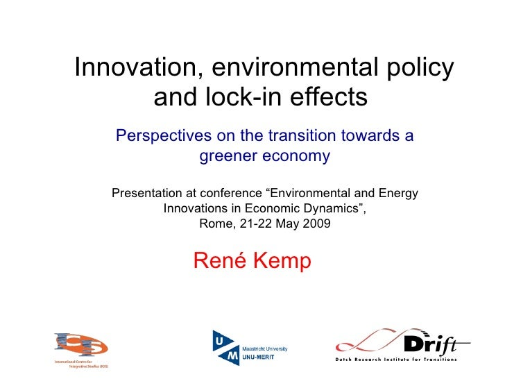 Innovation, environmental policy and lock-in effects   René Kemp Perspectives on the transition towards a greener economy ...
