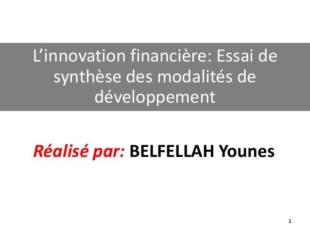 Réalisé par: BELFELLAH Younes L'innovation financière: Essai de synthèse des modalités de développement 1