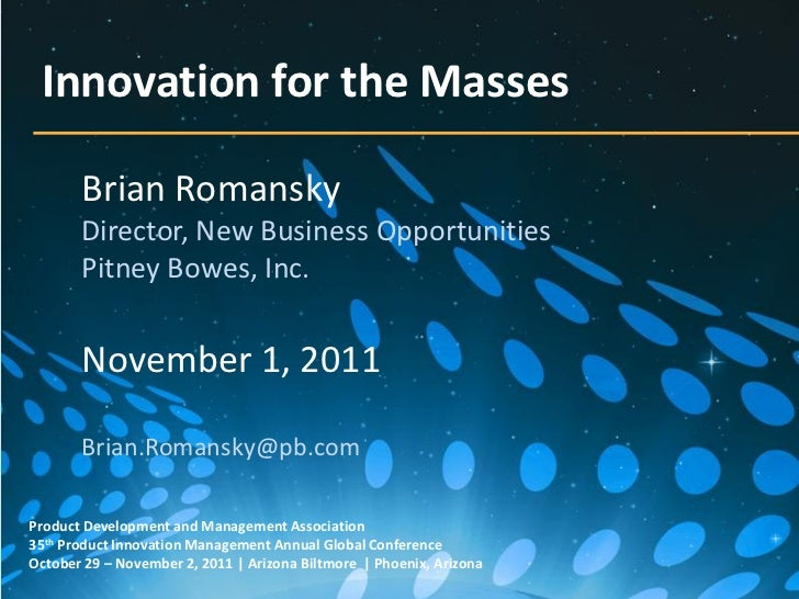 Innovation for the Masses       Brian Romansky       Director, New Business Opportunities       Pitney Bowes, Inc.       N...