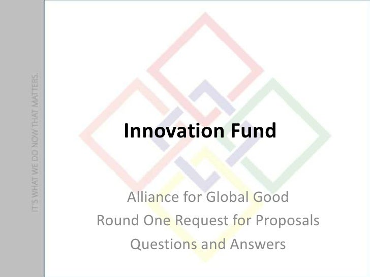 Innovation Fund    Alliance for Global GoodRound One Request for Proposals    Questions and Answers