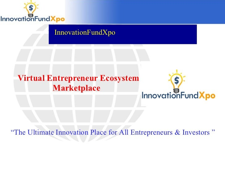 """Virtual Entrepreneur Ecosystem Marketplace    InnovationFundXpo  """" The Ultimate Innovation Place for All Entrepreneurs & I..."""