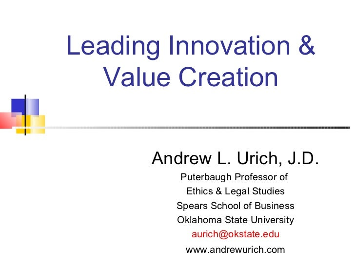 Leading Innovation &  Value Creation      Andrew L. Urich, J.D.          Puterbaugh Professor of           Ethics & Legal ...