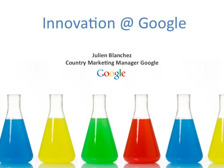 Innova&on	  @	  Google	          	                  Julien	  Blanchez	      Country	  Marke4ng	  Manager	  Google
