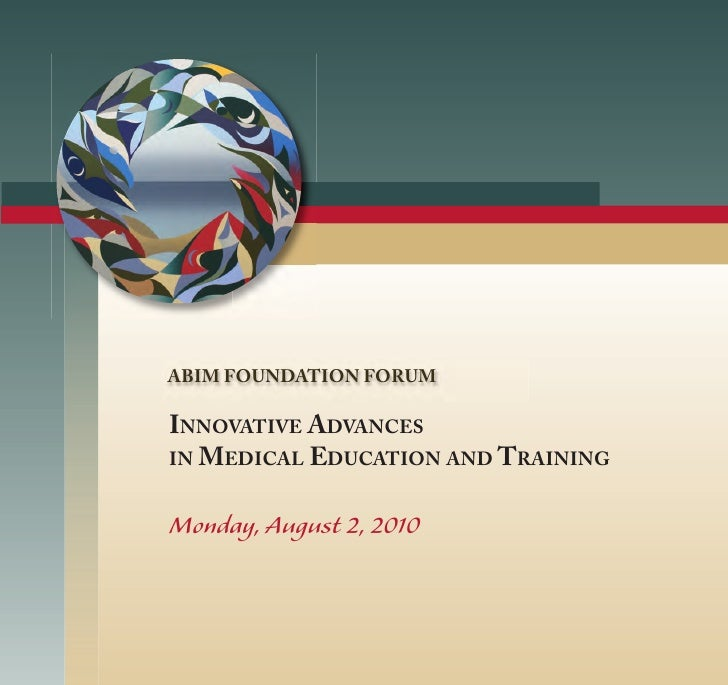 ABIM FOUNDATION FORUM  INNOVATIVE ADVANCES IN MEDICAL EDUCATION AND TRAINING   Monday, August 2, 2010