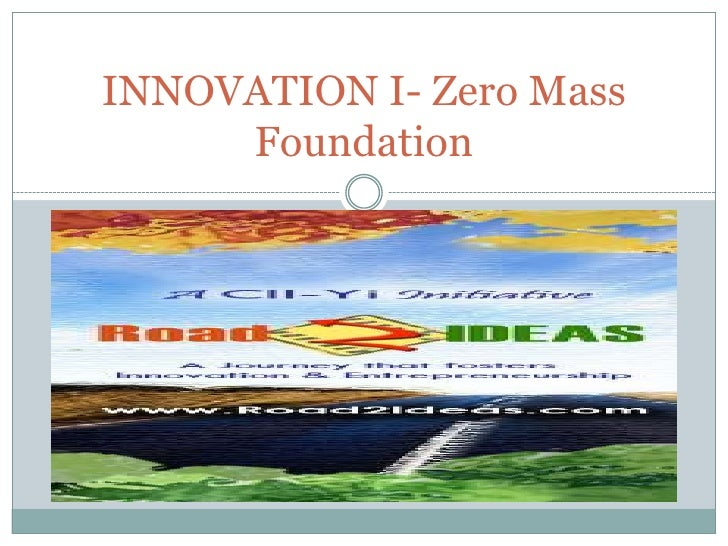 INNOVATION I- Zero Mass Foundation<br />