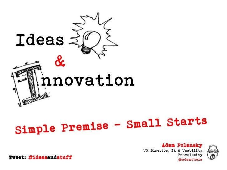 Ideas & Innovation: Simple Premise - Small Starts