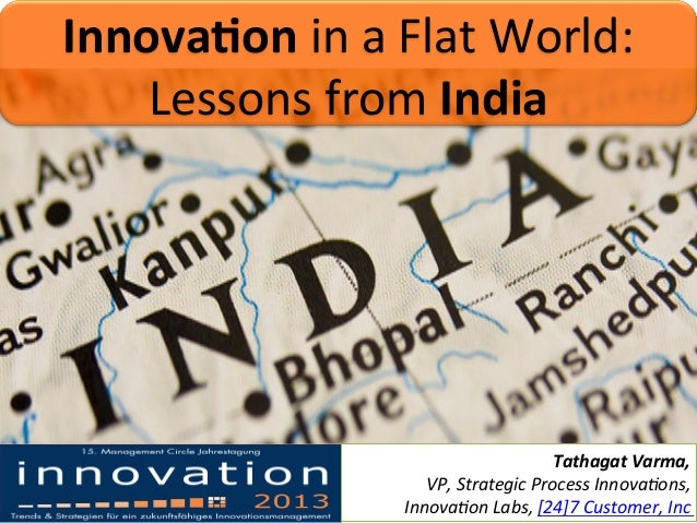 Innova&on	   in	   a	   Flat	   World:	    Lessons	   from	   India	     Tathagat	   Varma,	    VP,	   Strategic	   Proces...