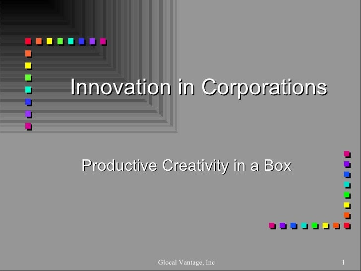 Innovation in Corporations Productive Creativity in a Box Glocal Vantage, Inc