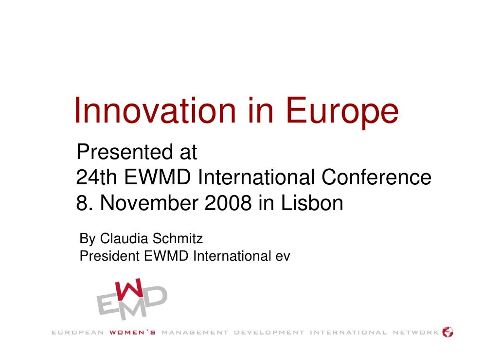 Innovation in Europe Presented at 24th EWMD International Conference 8. November 2008 in Lisbon By Claudia Schmitz Preside...
