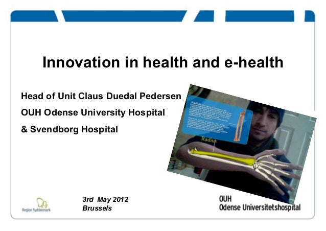 Innovation in health and e-healthHead of Unit Claus Duedal PedersenOUH Odense University Hospital& Svendborg Hospital3rd M...