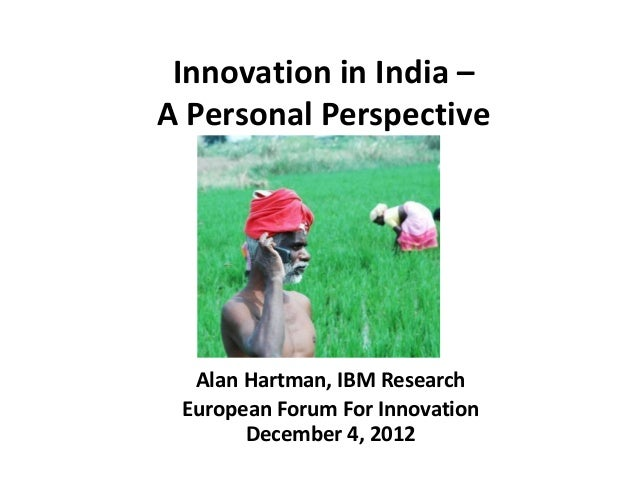 Innovation in India –A Personal Perspective  Alan Hartman, IBM Research European Forum For Innovation       December 4, 2012