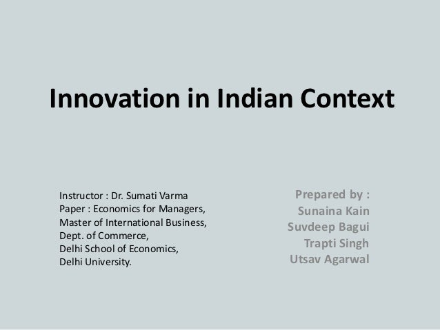 Innovation in Indian ContextInstructor : Dr. Sumati Varma        Prepared by :Paper : Economics for Managers,       Sunain...