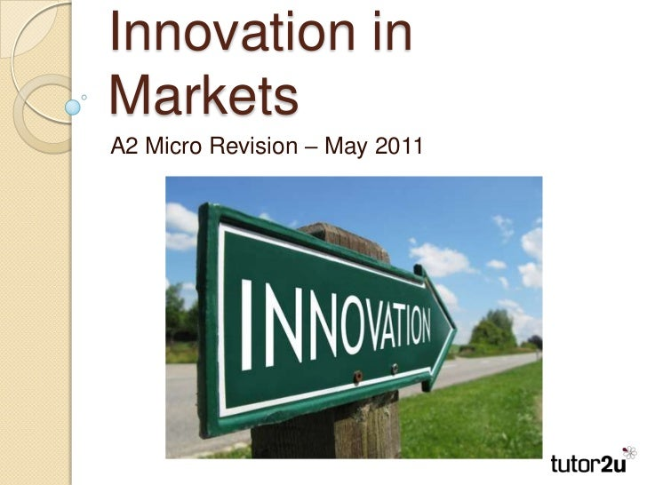 Innovation in Markets<br />A2 Micro Revision – May 2011<br />