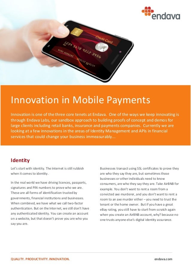 QUALITY. PRODUCTIVITY. INNOVATION. endava.com Innovation in Mobile Payments Innovation is one of the three core tenets at ...