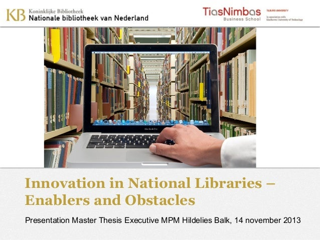 Innovation in National Libraries – Enablers and Obstacles Presentation Master Thesis Executive MPM Hildelies Balk, 14 nove...