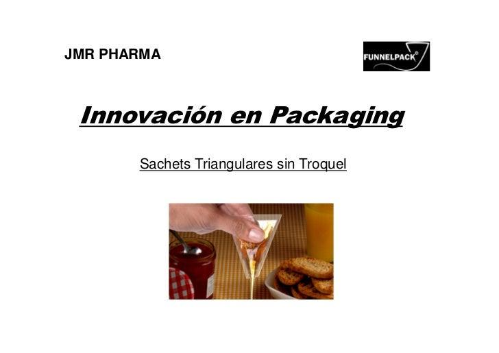 JMR PHARMA Innovación en Packaging       Sachets Triangulares sin Troquel