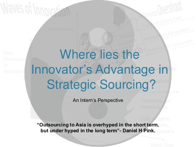 "Where lies the Innovator's Advantage in Strategic Sourcing? An Intern's Perspective  ""Outsourcing to Asia is overhyped in ..."