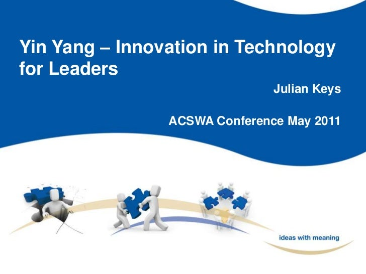 Yin Yang – Innovation in Technology for Leaders<br />Julian Keys<br />ACSWA Conference May 2011<br />