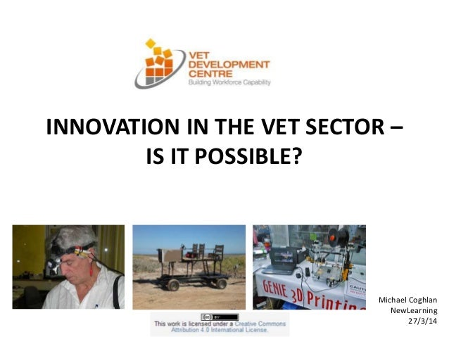 INNOVATION IN THE VET SECTOR – IS IT POSSIBLE? Michael Coghlan NewLearning 27/3/14