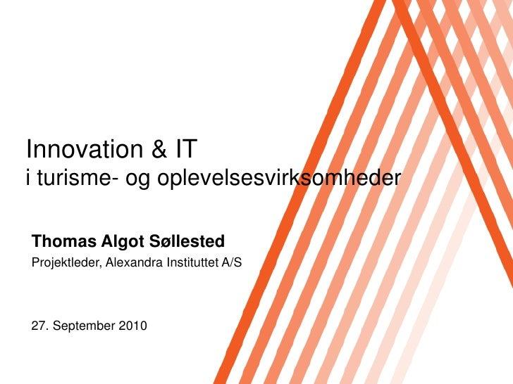 Innovation & IT i turisme- og oplevelsesvirksomheder  Thomas Algot Søllested Projektleder, Alexandra Instituttet A/S    27...