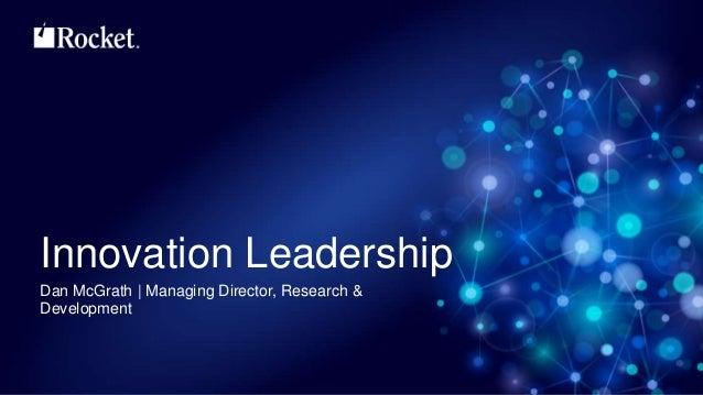 Innovation Leadership Dan McGrath   Managing Director, Research & Development