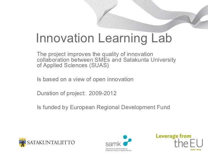 Innovation Learning Lab The project improves the quality of innovation collaboration between SMEs and Satakunta University...