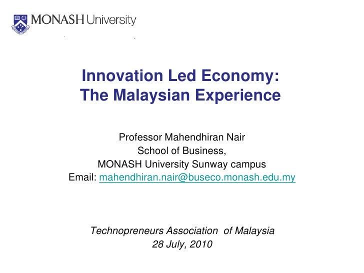 Innovation Led Economy:   The Malaysian Experience            Professor Mahendhiran Nair               School of Business,...