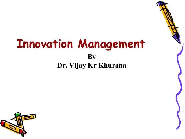 Innovation Management                By      Dr. Vijay Kr Khurana