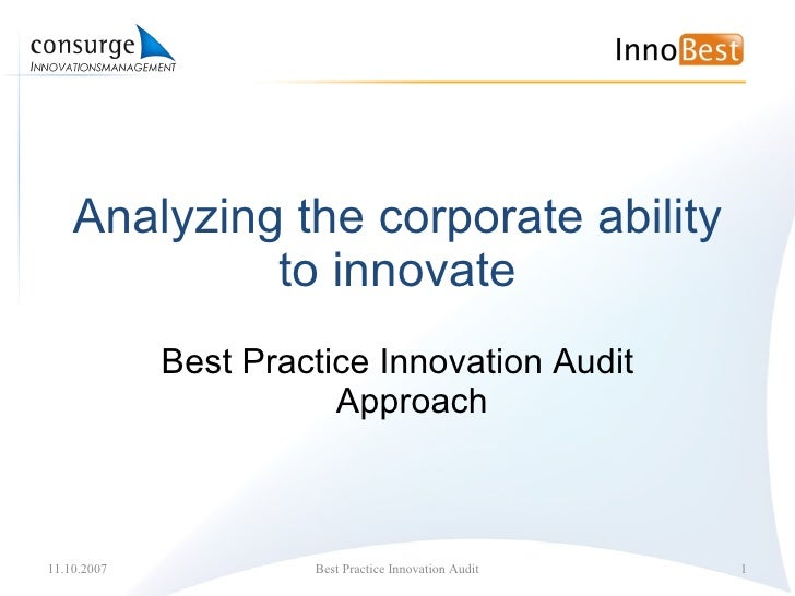 Analyzing the corporate ability to innovate Best Practice Innovation Audit Approach 11.10.2007 Best Practice Innovation Au...