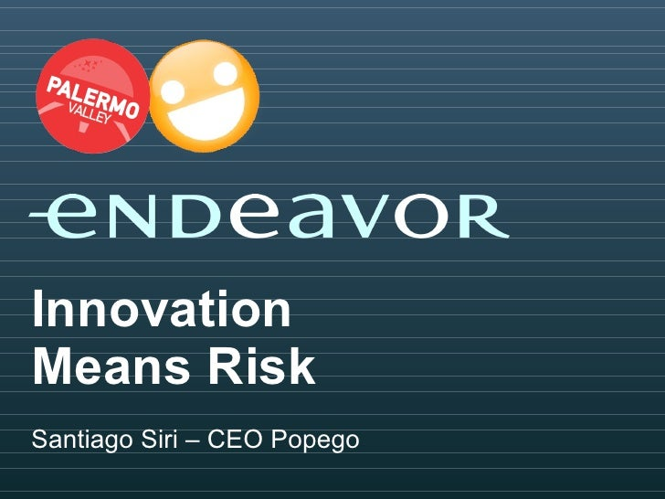 Innovation  Means Risk Santiago Siri – CEO Popego