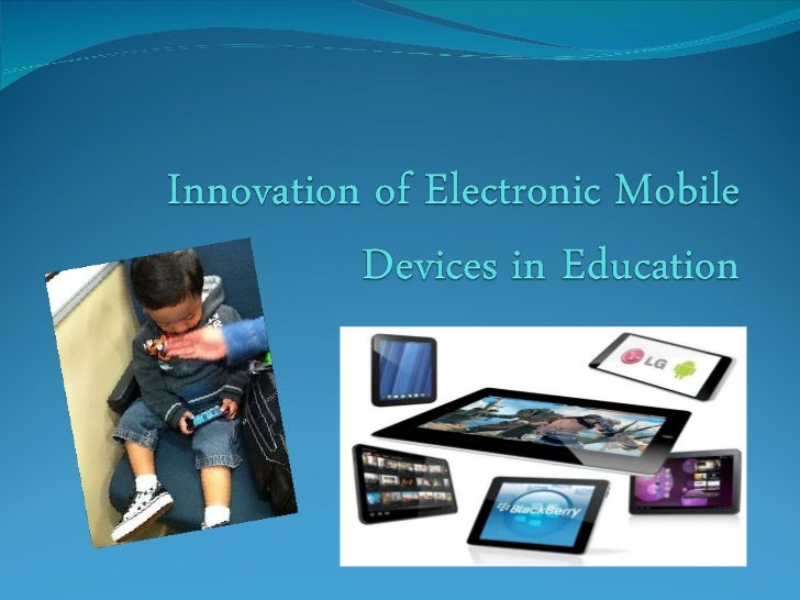 Innovation of electronic mobile devices in education, final presentation